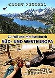 Zu Fuß und mit Esel durch Süd- und Westeuropa