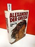 Alexander der Grosse. Eine Biographie.