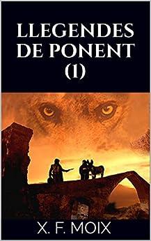LLEGENDES DE PONENT (1) (Catalan Edition) de [Moix, X. F.]
