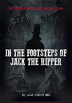 In The Footsteps of Jack the Ripper: You Play Detective to Reveal the Real Killer! by [Robson MBE, Alan]
