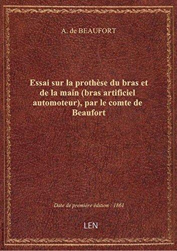 Essai surlaprothèse dubrasetde lamain(bras artificiel automoteur), parlecomtedeBeaufort par A. de BEAUFORT