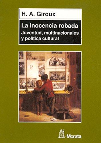 La inocencia robada: Juventud, multinacionales y política cultural por Henry A. Giroux