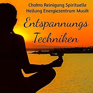 Entspannungs Techniken - Chakra Reinigung Spirituelle Heilung Energiezentrum Musik mit Meditative New Age Geräusche