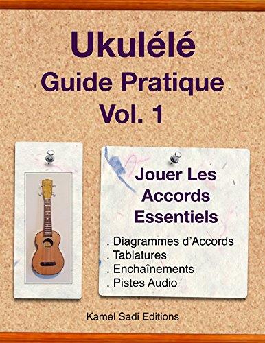 Ukulele Guide Pratique Vol. 1: Jouer Les Accords Essentiels