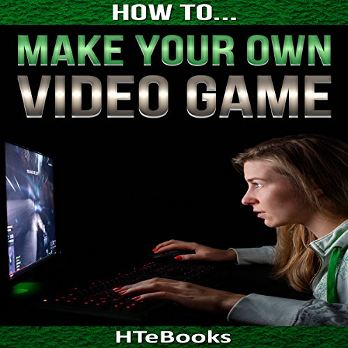 How to Make Your Own Video Game: Quick Start Guide: How to eBooks, Book 41 -  HTeBooks - Unabridged
