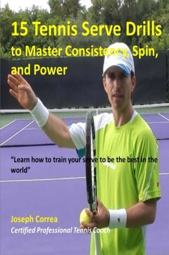 15 Tennis Serve Drills to Master Consistency, Spin, and Power: Learn how to train your serve to be the best in the world by Joseph Correa (Certified Professional Tennis Player) (2014-07-08) par Joseph Correa (Certified Professional Tennis Player)