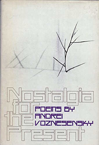 Nostalgia for the Present / Andrei Voznesensky ; Edited by Vera Dunham and Max Hayward ; with Forewords by Edward M. Kennedy and Arthur Miller ; Translated by Robert Bly ... [Et Al. ]