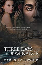 Three Days of Dominance by Cari Silverwood (2012-04-30)