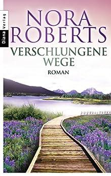Verschlungene Wege: Roman von [Roberts, Nora]