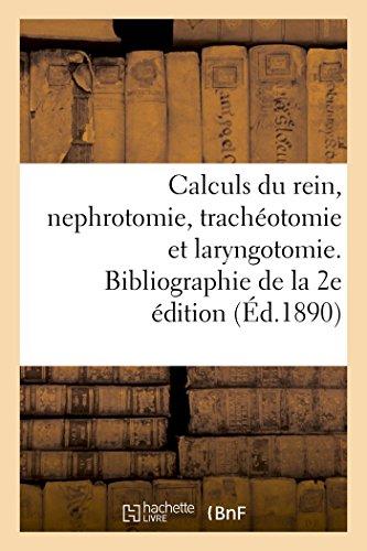 Des calculs du rein et de la Nephrotomie et sur la Trachéotomie et la Laryngotomie du Dr Melchor: Articles bibliographiques de la 2e édition 1889