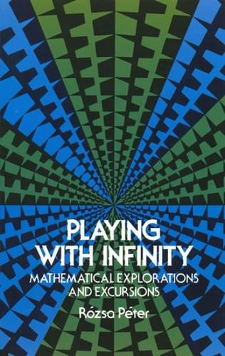Playing with Infinity: Mathematical Explorations and Excursions (Dover Books on Mathematics)