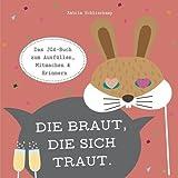 Die Braut, die sich traut.: Das JGA-Buch zum Ausfüllen, Mitmachen und Erinnern. - Katrin Schlierkamp
