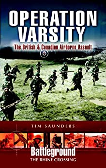 Operation Varsity: The British and Canadian Airborne Crossing of the Rhine (Battleground The Rhine Crossing) by [Saunders, Tim]