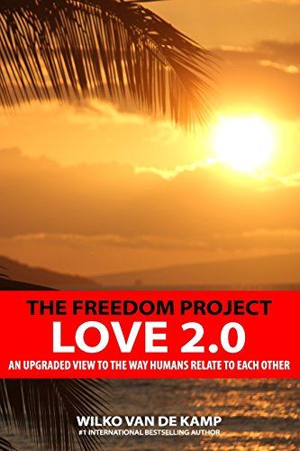 The Freedom Project - Love 2.0: An upgraded view to the way humans relate to each other: Volume 3