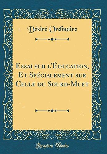 Essai Sur l'Éducation, Et Spécialement Sur Celle Du Sourd-Muet (Classic Reprint) par Desire Ordinaire