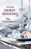 Die Glasbläserin: Historischer Roman (Die Glasbläser-Saga, Band 1) - Petra Durst-Benning
