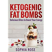 Ketogenic Fat Bombs: Delicious Bites to Boost Your Energy (English Edition)