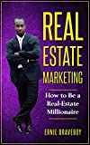 REAL ESTATE MARKETING HOW TO BE A REAL-ESTATE MILLIONAIRE: learn how to wholesale for big real estate deals