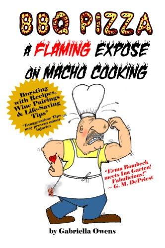 BBQ Pizza: A Flaming Expose on Macho Cooking (English Edition)