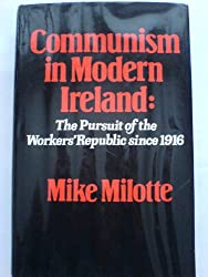 Communism in Modern Ireland: The Pursuit of the Worker's Republic Since 1916