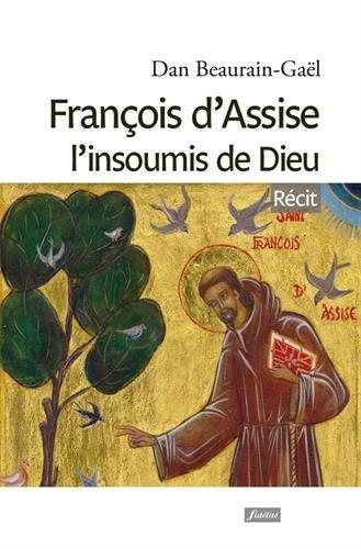 François d'Assise, l'insoumis de Dieu par Dan Beaurain-Gaël