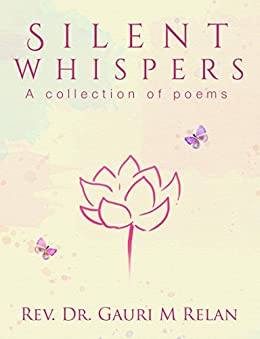 Silent Whispers: A collection of poems by [Relan, Rev. Dr. Gauri M]
