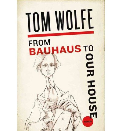 [(From Bauhaus to Our House )] [Author: Tom Wolfe] [Nov-2009]