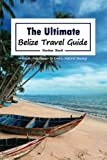 The Ultimate Belize Travel Guide: A Hassle-Free Escape to Exotic, Natural Beauty!