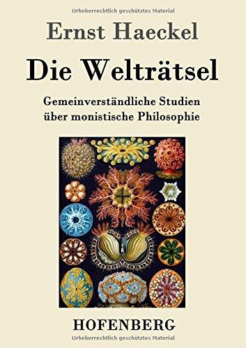 Die Welträtsel: Gemeinverständliche Studien über monistische Philosophie