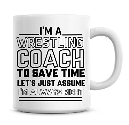I 'm a Wrestling Coach, Zeit zu sparen l?sst nur nehme an, ich bin immer Rechts Kaffee Tasse (Wrestling-kaffee)