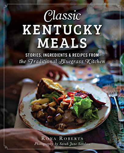 classic-kentucky-meals-stories-ingredients-recipes-from-the-traditional-bluegrass-kitchen-american-p