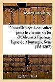 Telecharger Livres Nouvelle note a consulter pour le chemin de fer d Orleans a Epernay ligne de Montargis Sens Nogent et Sezanne (PDF,EPUB,MOBI) gratuits en Francaise
