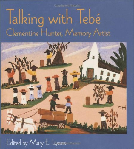 Talking With Tebe: Clementine Hunter, Memory Artist - Hunter Clementine