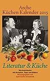 Arche Küchen Kalender 2015: Literatur & Küche