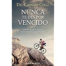 Nunca te des por vencido: Historias de gente real que logró resultados extraordinarios (Spanish Edition)