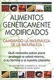 Alimentos Genéticamente Modificados: Cambiando la Naturaleza de la Naturaleza: Qué necesita saber para proteger a usted mismo, a su familia y a nuestro planeta