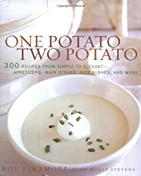 One Potato, Two Potato: 300 Recipes from Simple to Elegant - Appetizers, Main Dishes, Side Dishes, and More