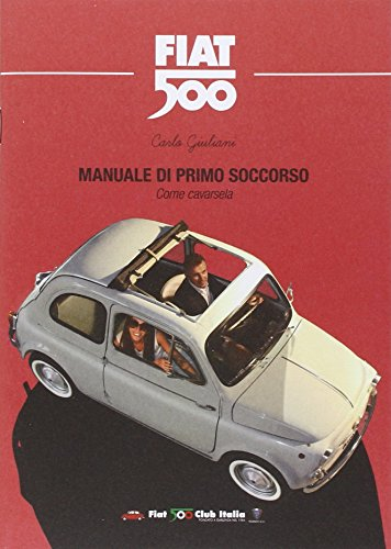 Manuale di primo soccorso. Come cavarsela. Fiat 500