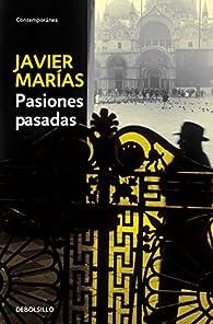 Pasiones pasadas par Javier Marías