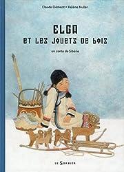Elga et les jouets de bois : Un conte de Sibérie