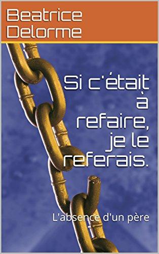 Si c'était à refaire, je le referais.: L'absence d'un père (French Edition)