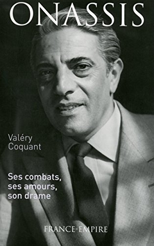 Onassis, ses combats, ses amours, son drame.