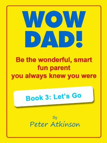 wow-dad-be-the-wonderful-smart-fun-parent-you-always-knew-you-were-book-3-lets-go-english-edition