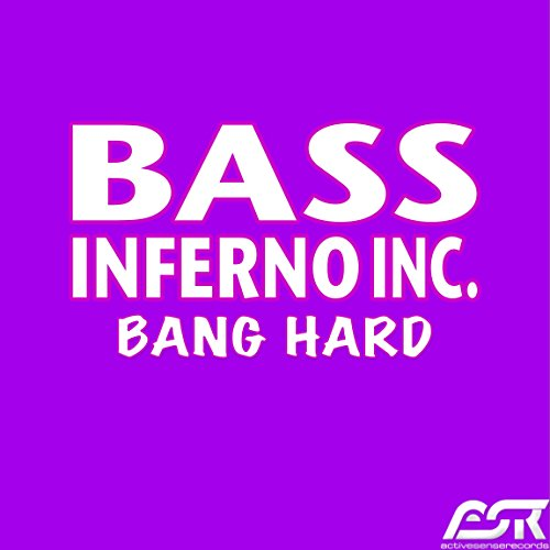 Bang Hard [Explicit] Bass-bass-inferno