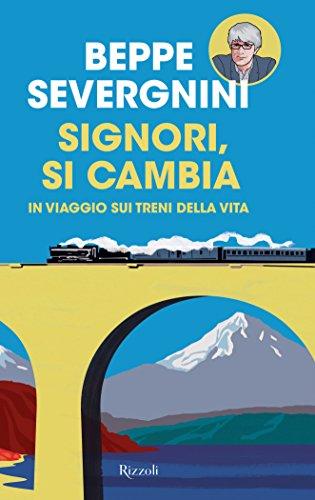 Signori, si cambia: In viaggio sui treni della vita di Beppe Severgnini