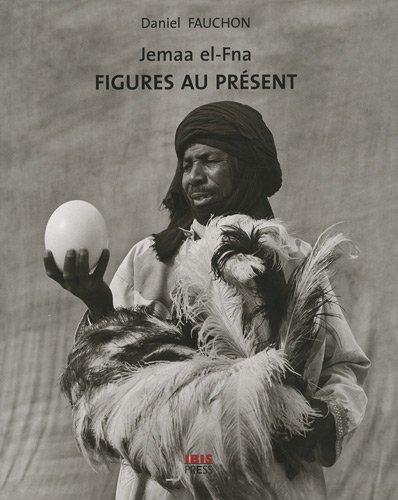 Jemaa el-Fna : Figures au présent par Daniel Fauchon