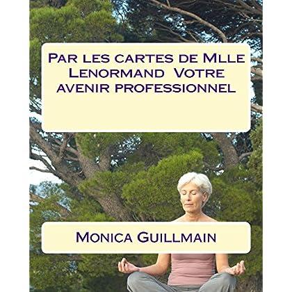 Par les cartes de Mlle Lenormand  Votre avenir professionnel (Tarot - Cartomancie -cartomancienne - voyance t. 3)