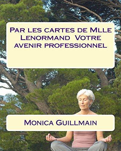 Couverture du livre Par les cartes de Mlle Lenormand Votre avenir professionnel (Tarot - Cartomancie -cartomancienne - voyance t. 3)