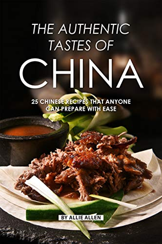 China-tasten (The Authentic Tastes of China: 25 Chinese Recipes That Anyone Can Prepare with Ease (English Edition))