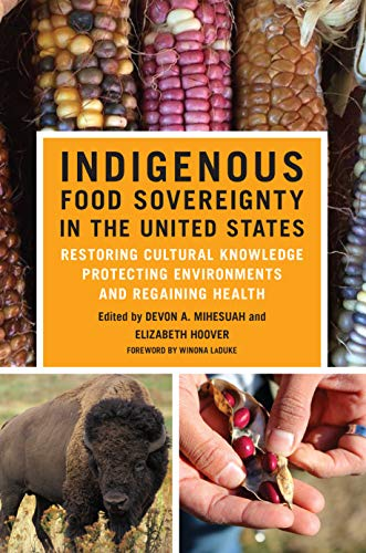 Indigenous Food Sovereignty in the United States: Restoring Cultural Knowledge, Protecting Environments, and Regaining Health (New Directions in Native ... Studies Series Book 18) (English Edition) State University-chip